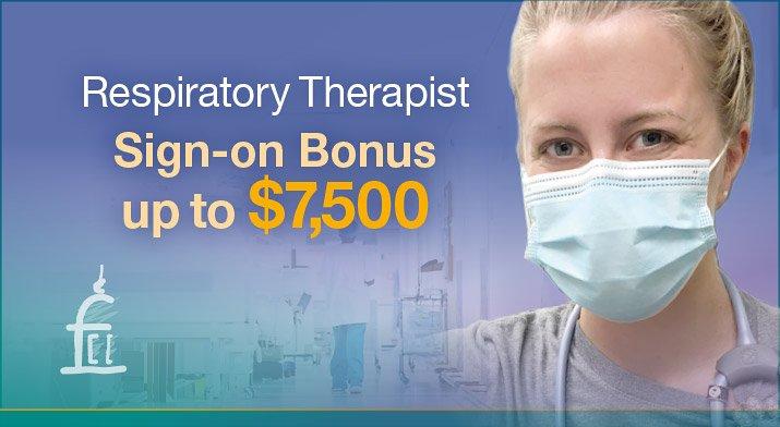 Respiratory Therapists $7500 Sign-on Bonus